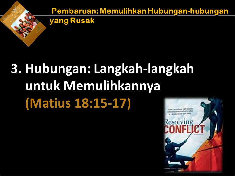 b Understand the purposes of marriage Pembaruan: Memulihkan Hubungan-hubungan yang Rusak 3. Hubungan: Langkah-langkah untuk Memulihkannya (Matius 18:1