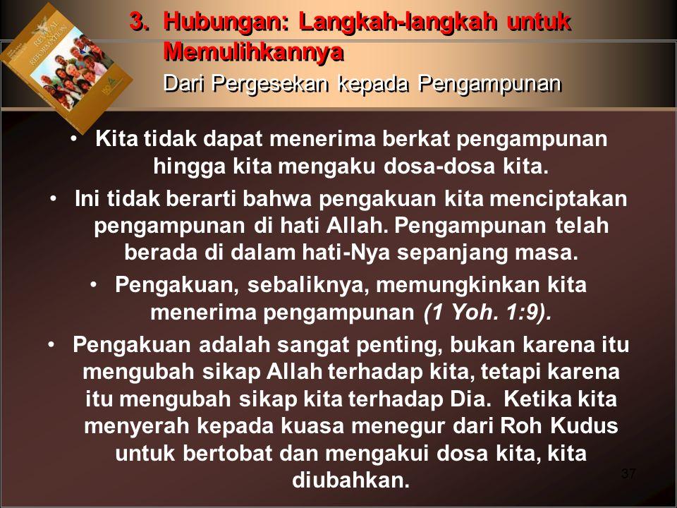 Kita tidak dapat menerima berkat pengampunan hingga kita mengaku dosa-dosa kita. Ini tidak berarti bahwa pengakuan kita menciptakan pengampunan di hat