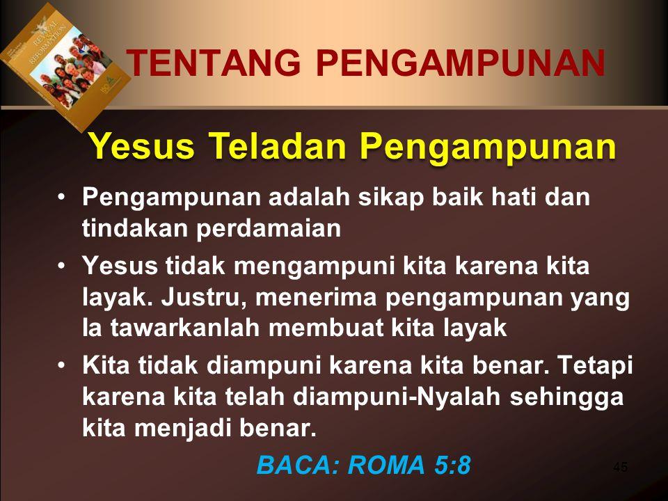 TENTANG PENGAMPUNAN Pengampunan adalah sikap baik hati dan tindakan perdamaian Yesus tidak mengampuni kita karena kita layak. Justru, menerima pengamp