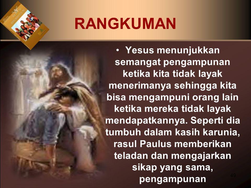 RANGKUMAN Yesus menunjukkan semangat pengampunan ketika kita tidak layak menerimanya sehingga kita bisa mengampuni orang lain ketika mereka tidak laya