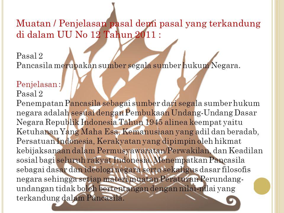 Muatan / Penjelasan pasal demi pasal yang terkandung di dalam UU No 12 Tahun 2011 : Pasal 2 Pancasila merupakan sumber segala sumber hukum Negara. Pen