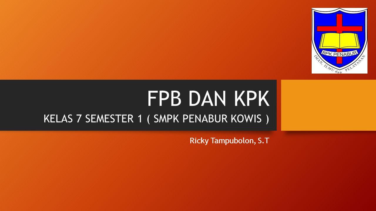 FPB DAN KPK Ricky Tampubolon, S.T KELAS 7 SEMESTER 1 ( SMPK PENABUR KOWIS )