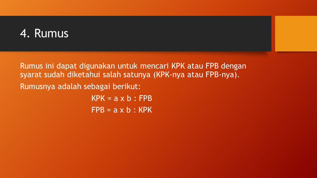 4. Rumus Rumus ini dapat digunakan untuk mencari KPK atau FPB dengan syarat sudah diketahui salah satunya (KPK-nya atau FPB-nya). Rumusnya adalah seba