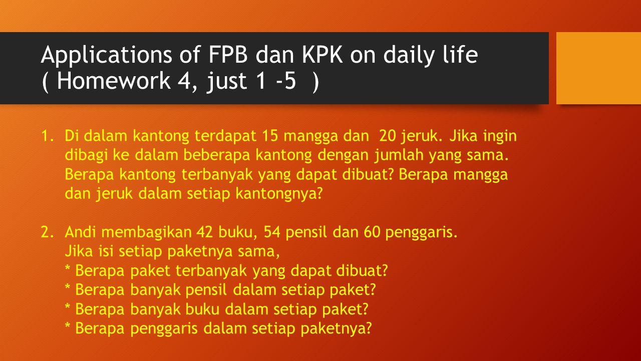 Applications of FPB dan KPK on daily life ( Homework 4, just 1 -5 ) 1.Di dalam kantong terdapat 15 mangga dan 20 jeruk. Jika ingin dibagi ke dalam beb
