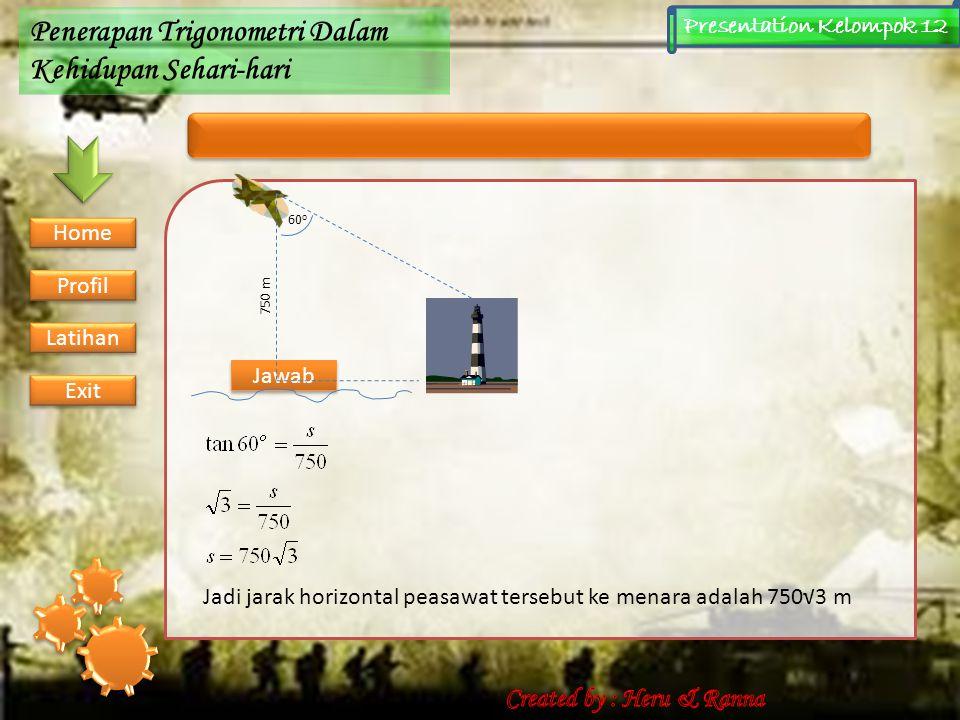 Contoh Soal Penerapan Trigonometri Dalam Kehidupan Sehari-hari Presentation Kelompok 12 2.Suatu pesawat terbang mendatar dengan ketinggian 750 m dari