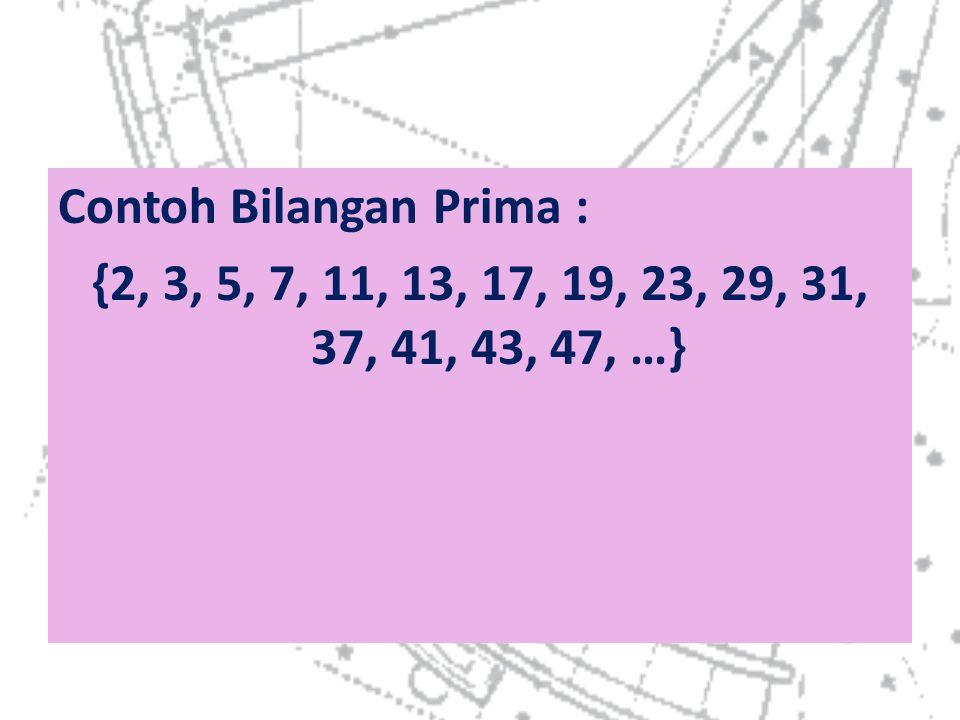 Contoh Bilangan Prima : {2, 3, 5, 7, 11, 13, 17, 19, 23, 29, 31, 37, 41, 43, 47, …}
