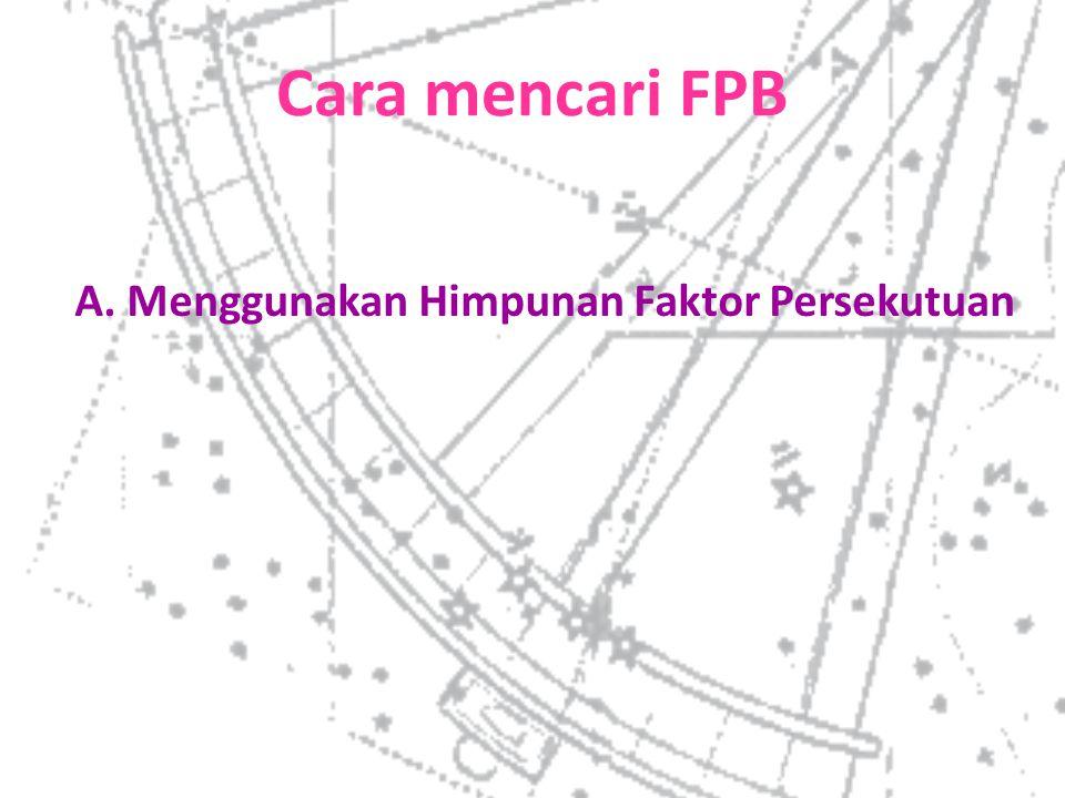 Cara mencari FPB A. Menggunakan Himpunan Faktor Persekutuan
