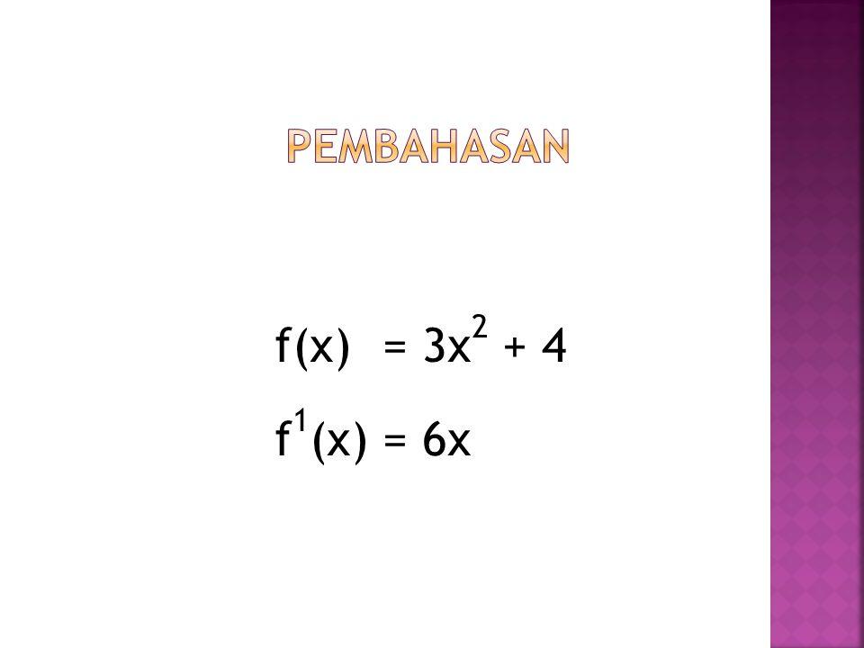 f(x) = 3x 2 + 4 f 1 (x) = 6x