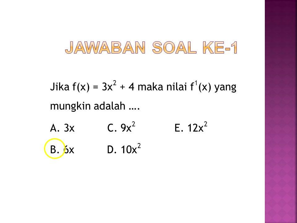 Jika f(x) = 3x 2 + 4 maka nilai f 1 (x) yang mungkin adalah …. A. 3x C. 9x 2 E. 12x 2 B. 6x D. 10x 2