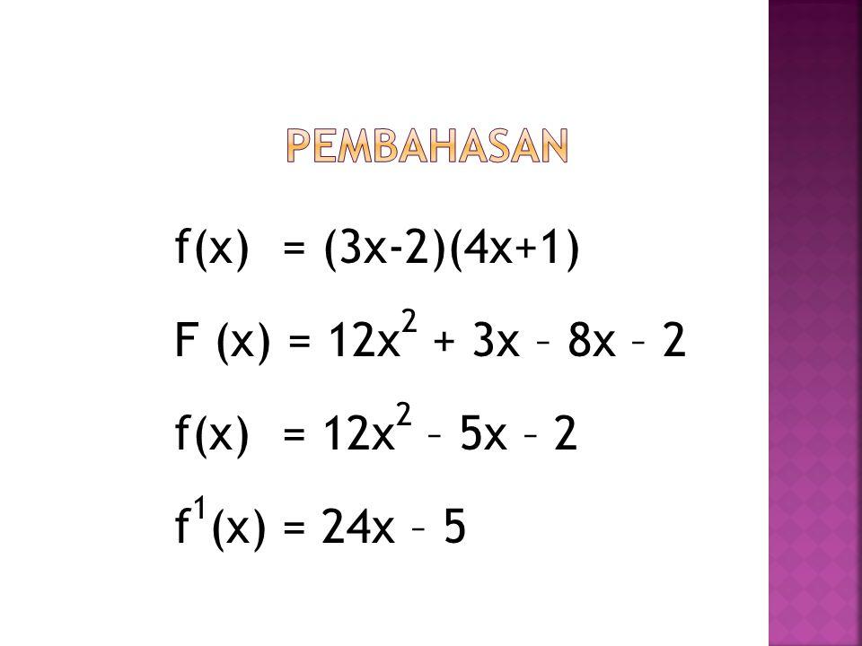 f(x) = (3x-2)(4x+1) F (x) = 12x 2 + 3x – 8x – 2 f(x)= 12x 2 – 5x – 2 f 1 (x) = 24x – 5