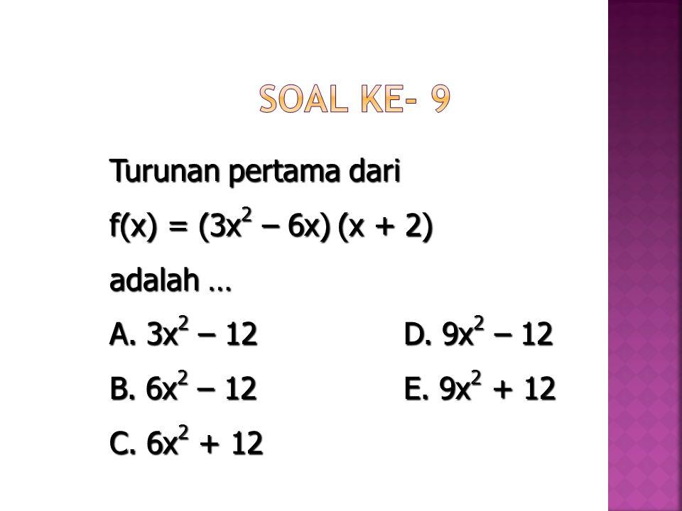 Turunan pertama dari f(x) = (3x 2 – 6x) (x + 2) adalah … A. 3x 2 – 12 D. 9x 2 – 12 B. 6x 2 – 12 E. 9x 2 + 12 C. 6x 2 + 12