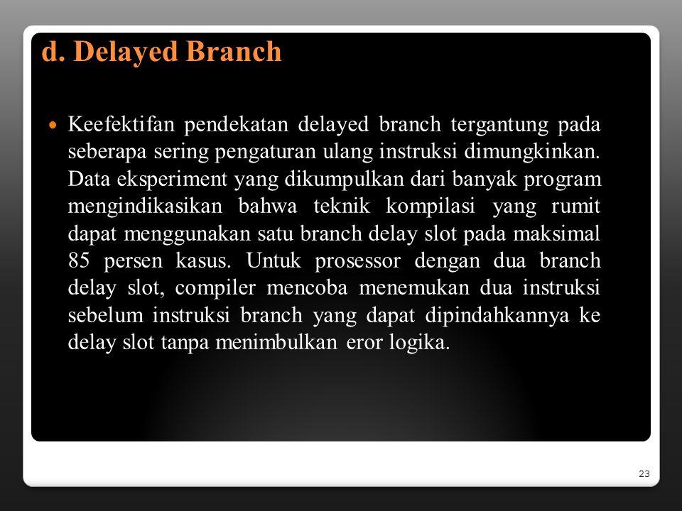 c. Conditional Branch dan Branch Prediction Instruksi conditional branch menimbulkan hazard tambahan yabg disebabkan oleh ketergantungan kondisi branc
