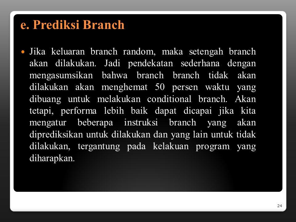 e.Prediksi Branch Jika keluaran branch random, maka setengah branch akan dilakukan.