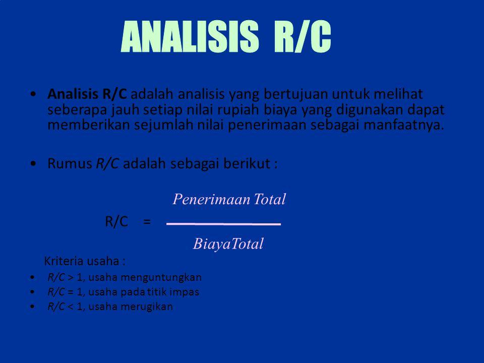 Analisis R/C adalah analisis yang bertujuan untuk melihat seberapa jauh setiap nilai rupiah biaya yang digunakan dapat memberikan sejumlah nilai penerimaan sebagai manfaatnya.