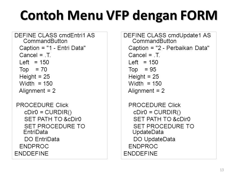 Contoh Menu VFP dengan FORM DEFINE CLASS cmdEntri1 AS CommandButton Caption = 1 - Entri Data Cancel =.T.