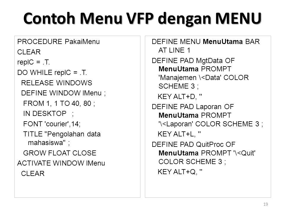 PROCEDURE PakaiMenu CLEAR replC =.T. DO WHILE replC =.T.