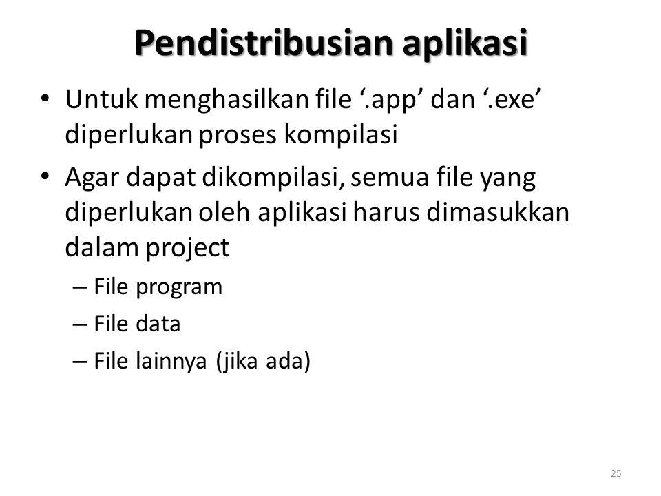 Pendistribusian aplikasi Untuk menghasilkan file '.app' dan '.exe' diperlukan proses kompilasi Agar dapat dikompilasi, semua file yang diperlukan oleh aplikasi harus dimasukkan dalam project – File program – File data – File lainnya (jika ada) 25