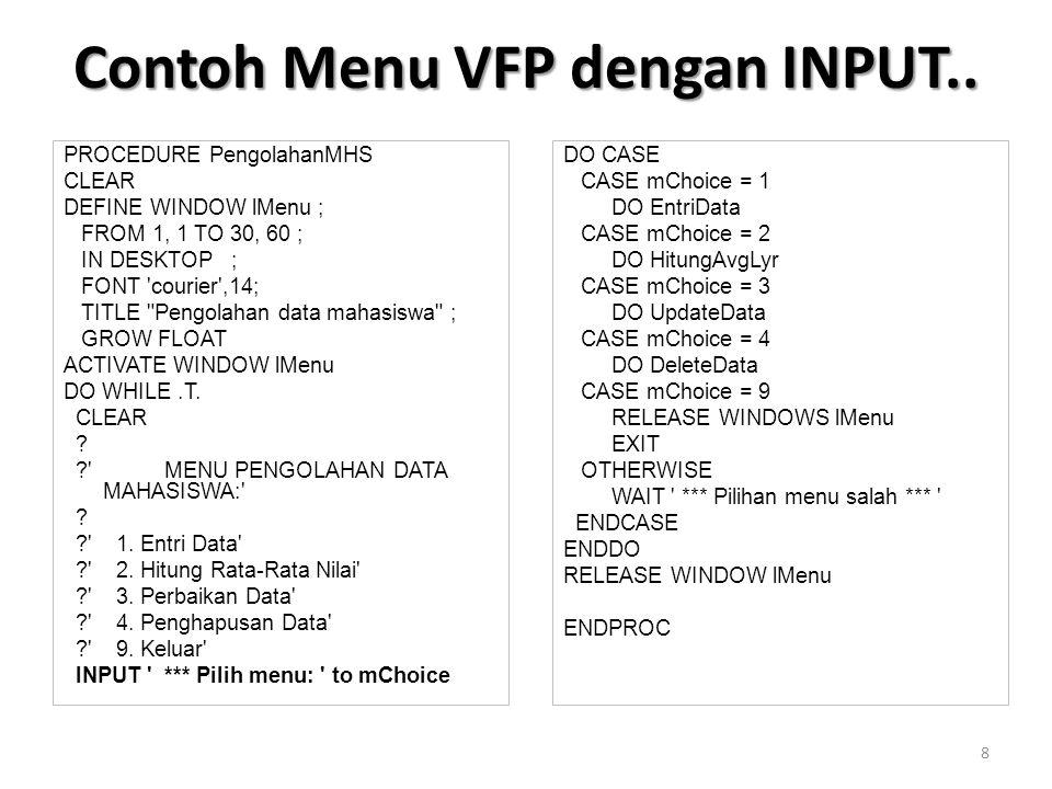 Contoh Menu VFP dengan FORM PROCEDURE Menu12 fMenu12 = CREATEOBJECT( Form ) fMenu12.Closable =.T.
