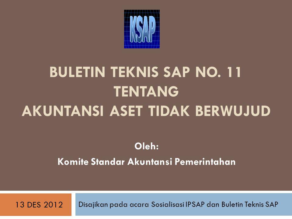 BULETIN TEKNIS SAP NO. 11 TENTANG AKUNTANSI ASET TIDAK BERWUJUD Disajikan pada acara Sosialisasi IPSAP dan Buletin Teknis SAP Oleh: Komite Standar Aku