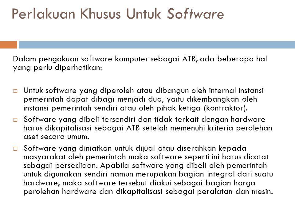 Perlakuan Khusus Untuk Software Dalam pengakuan software komputer sebagai ATB, ada beberapa hal yang perlu diperhatikan:  Untuk software yang diperol