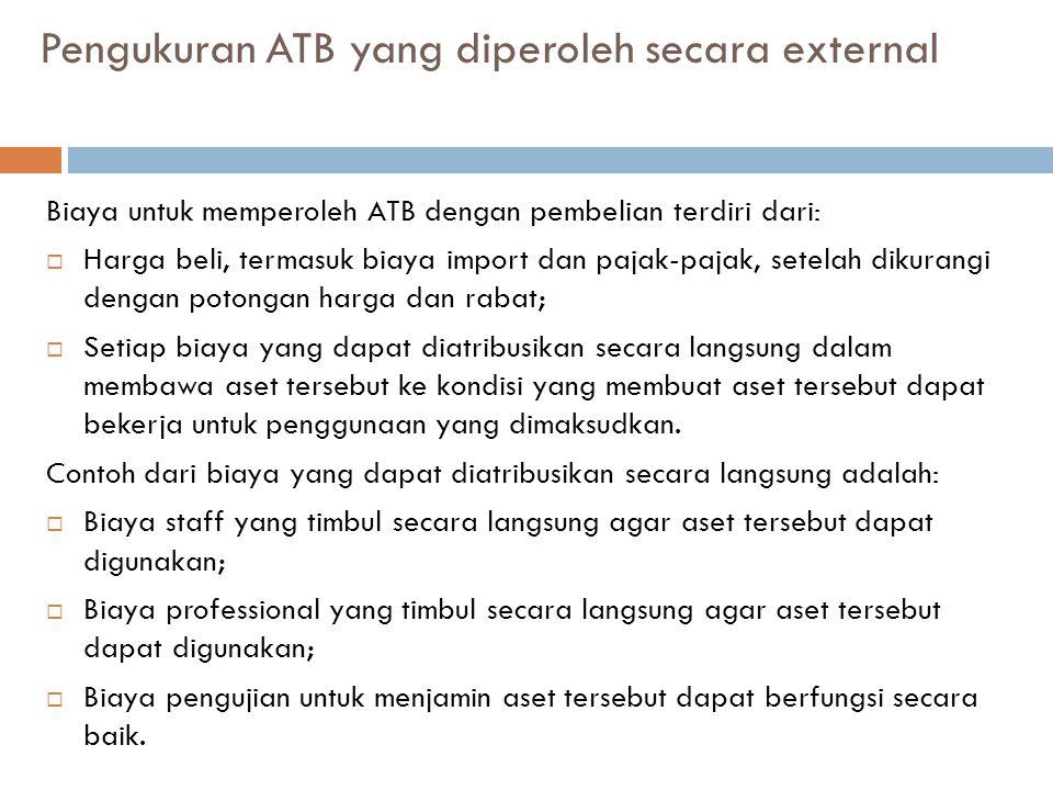 Pengukuran ATB yang diperoleh secara external Biaya untuk memperoleh ATB dengan pembelian terdiri dari:  Harga beli, termasuk biaya import dan pajak-