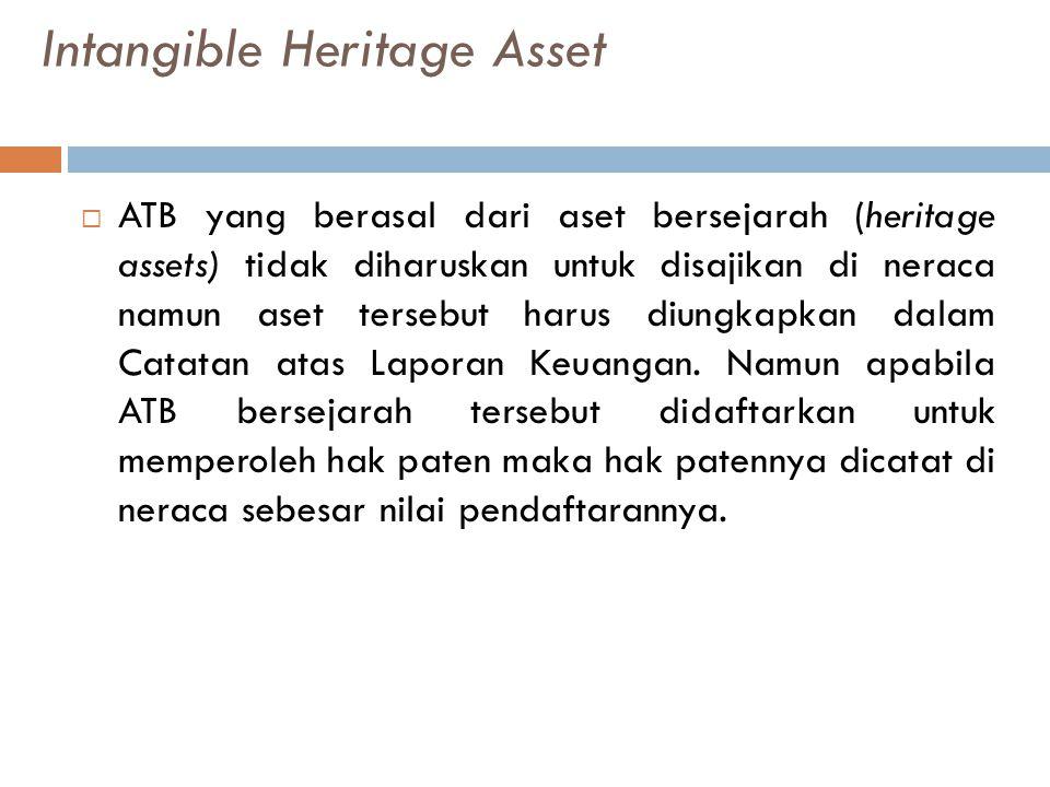 Intangible Heritage Asset  ATB yang berasal dari aset bersejarah (heritage assets) tidak diharuskan untuk disajikan di neraca namun aset tersebut harus diungkapkan dalam Catatan atas Laporan Keuangan.