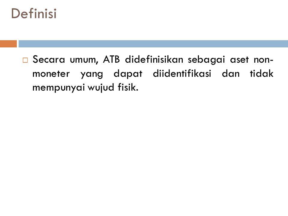 Definisi  Secara umum, ATB didefinisikan sebagai aset non- moneter yang dapat diidentifikasi dan tidak mempunyai wujud fisik.