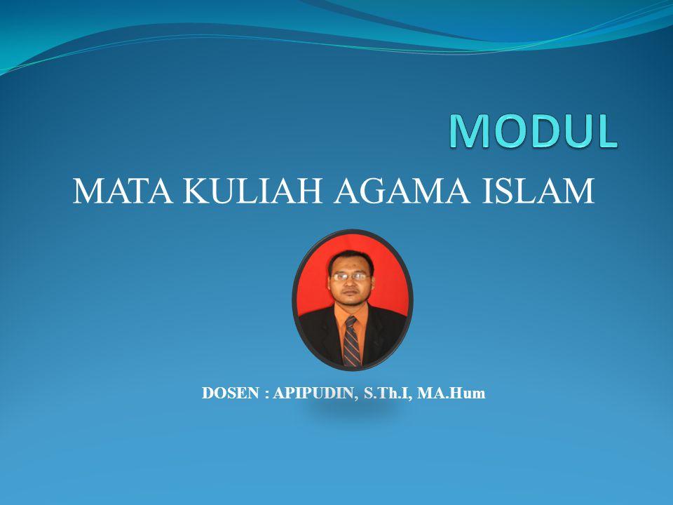 MATA KULIAH AGAMA ISLAM DOSEN : APIPUDIN, S.Th.I, MA.Hum