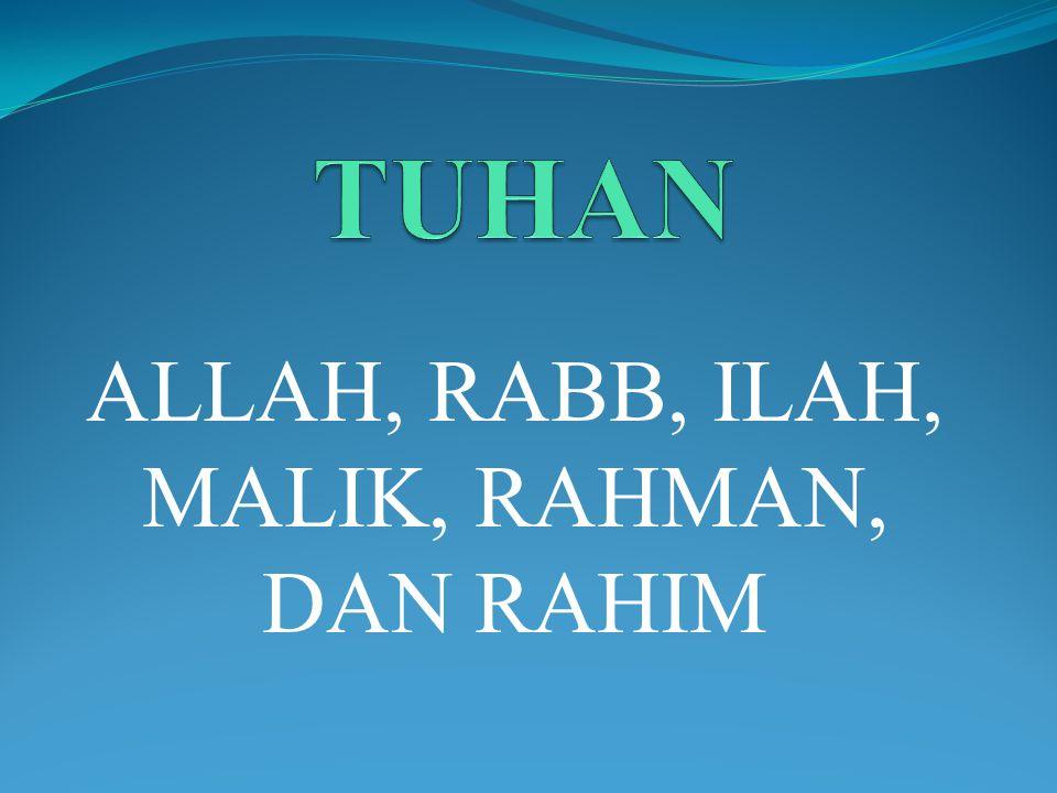 ALLAH, RABB, ILAH, MALIK, RAHMAN, DAN RAHIM