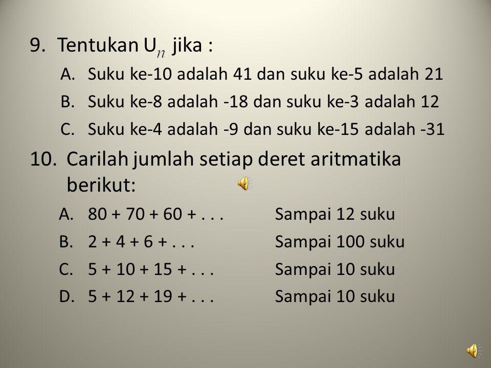 9.Tentukan U jika : A.Suku ke-10 adalah 41 dan suku ke-5 adalah 21 B.Suku ke-8 adalah -18 dan suku ke-3 adalah 12 C.Suku ke-4 adalah -9 dan suku ke-15