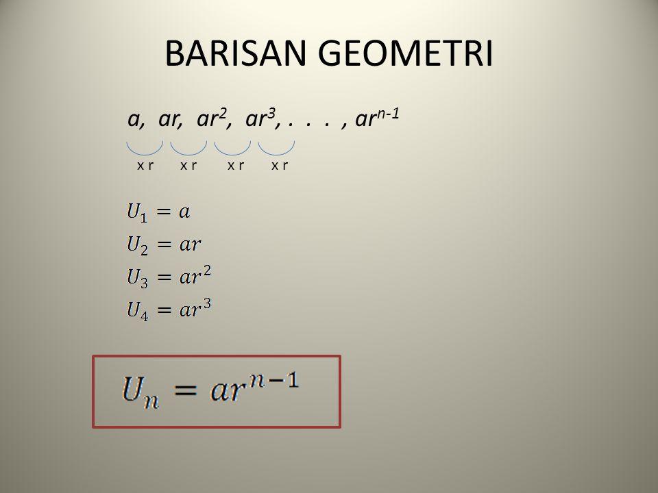 BARISAN GEOMETRI a, ar, ar 2, ar 3,..., ar n-1 x r