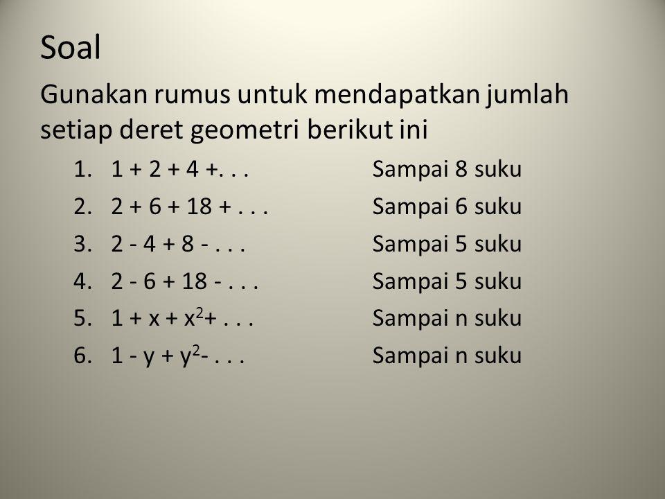 Soal Gunakan rumus untuk mendapatkan jumlah setiap deret geometri berikut ini 1.1 + 2 + 4 +... Sampai 8 suku 2.2 + 6 + 18 +...Sampai 6 suku 3.2 - 4 +