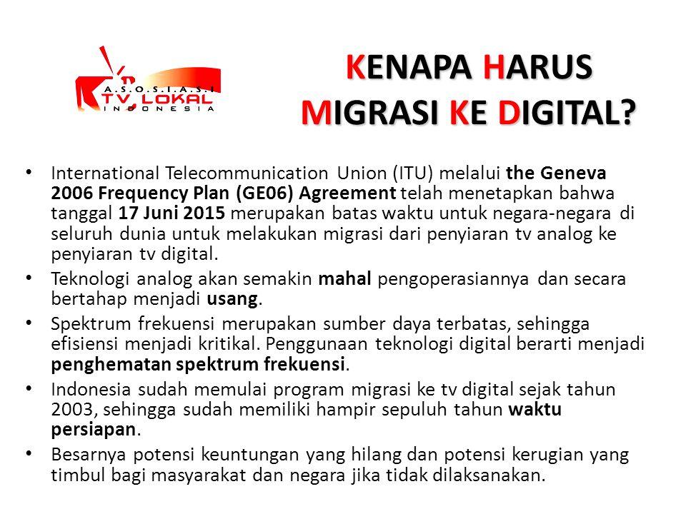 KENAPA HARUS MIGRASI KE DIGITAL? International Telecommunication Union (ITU) melalui the Geneva 2006 Frequency Plan (GE06) Agreement telah menetapkan