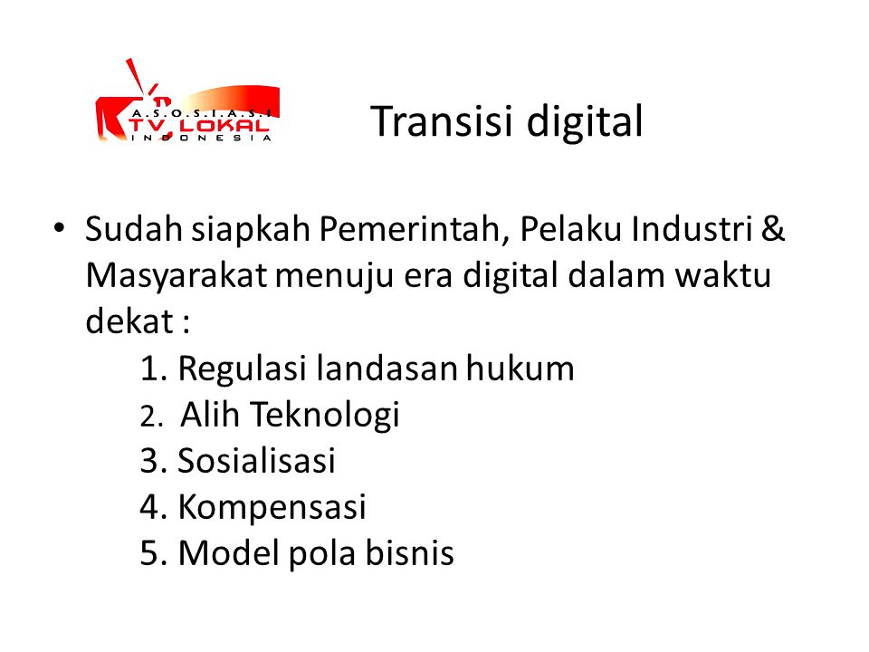 Transisi digital Sudah siapkah Pemerintah, Pelaku Industri & Masyarakat menuju era digital dalam waktu dekat : 1. Regulasi landasan hukum 2. Alih Tekn