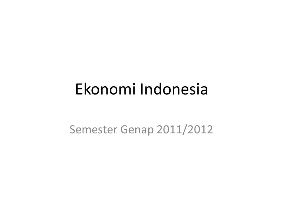 Ekonomi Indonesia Semester Genap 2011/2012