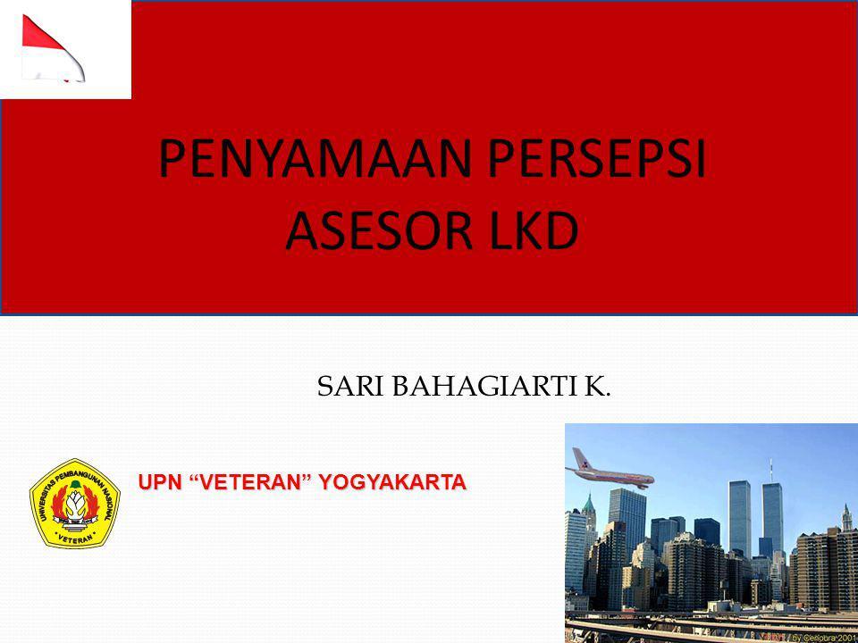 "PENYAMAAN PERSEPSI ASESOR LKD UPN ""VETERAN"" YOGYAKARTA SARI BAHAGIARTI K."