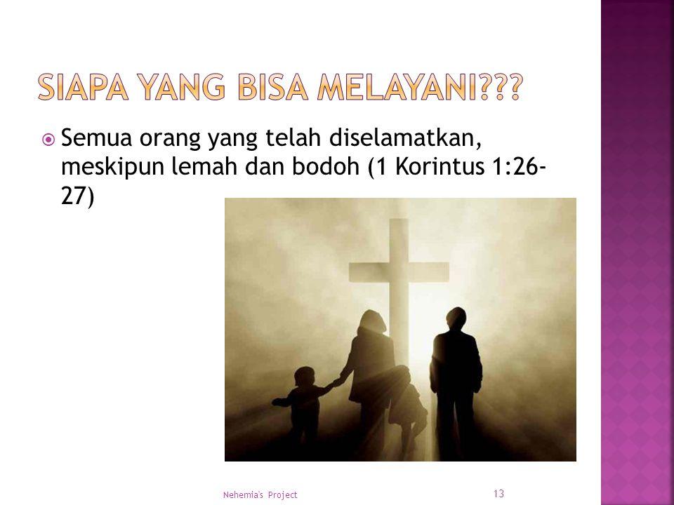  Semua orang yang telah diselamatkan, meskipun lemah dan bodoh (1 Korintus 1:26- 27) Nehemia's Project 13