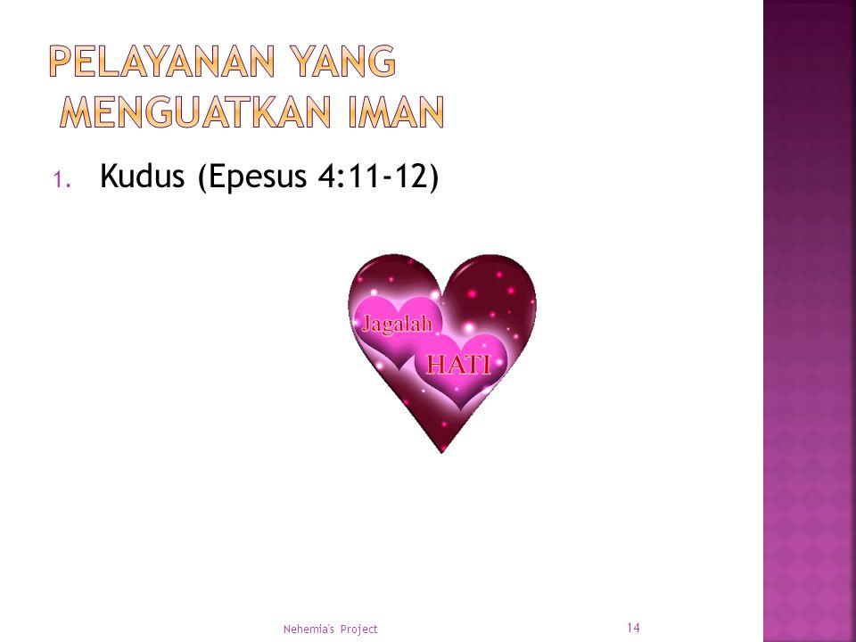 1. Kudus (Epesus 4:11-12) Nehemia's Project 14