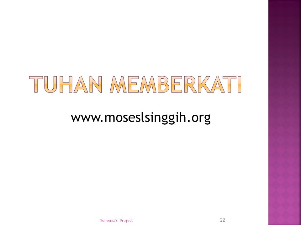 Nehemia's Project 22 www.moseslsinggih.org