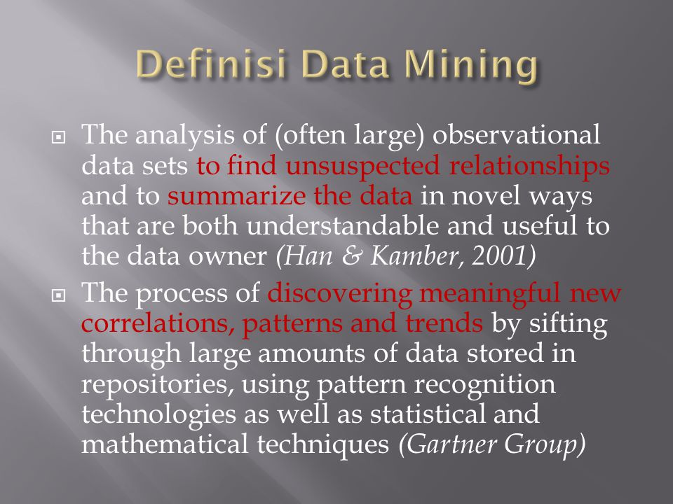  The analysis of (often large) observational data sets to find unsuspected relationships and to summarize the data in novel ways that are both unders