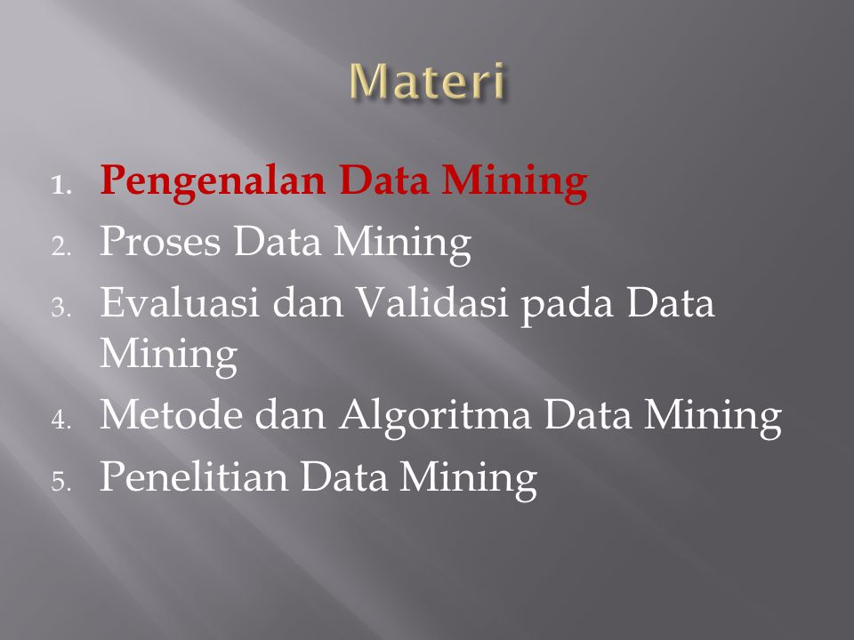 1.Pengenalan Data Mining 2. Proses Data Mining 3.