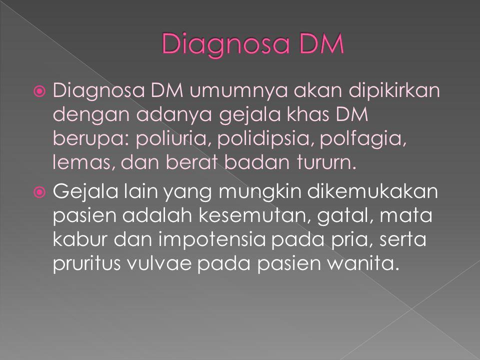  Diagnosa DM umumnya akan dipikirkan dengan adanya gejala khas DM berupa: poliuria, polidipsia, polfagia, lemas, dan berat badan tururn.  Gejala lai