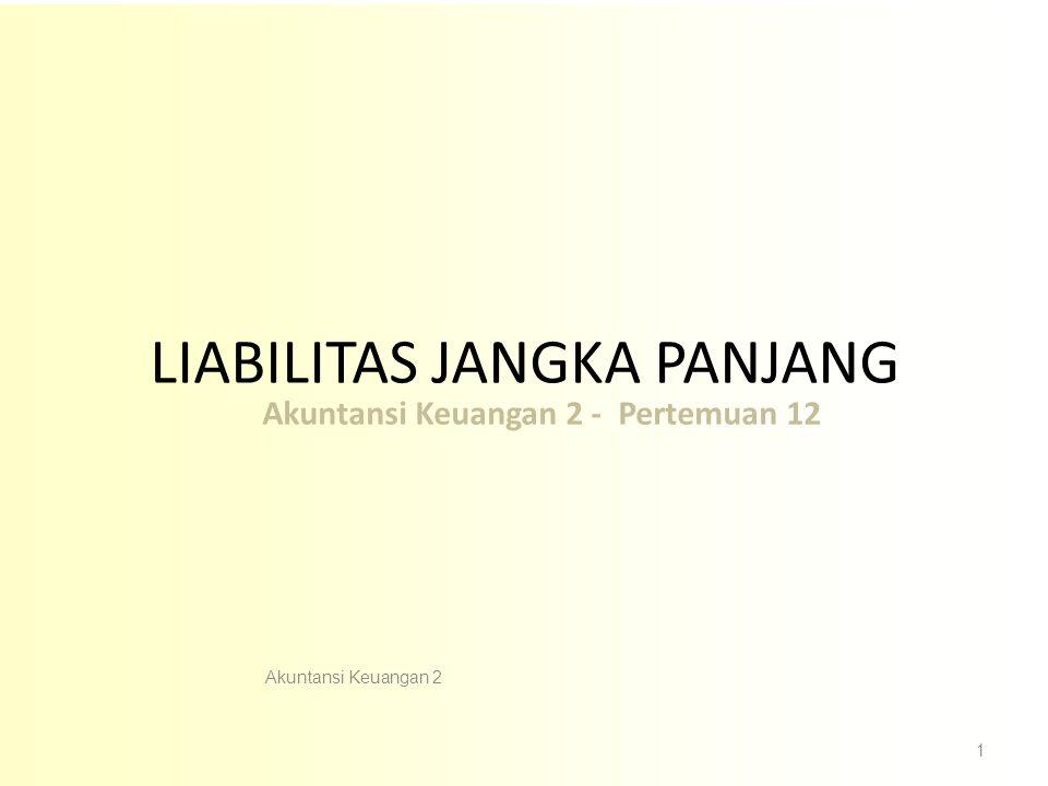 Akuntansi Keuangan 2 1 LIABILITAS JANGKA PANJANG Akuntansi Keuangan 2 - Pertemuan 12