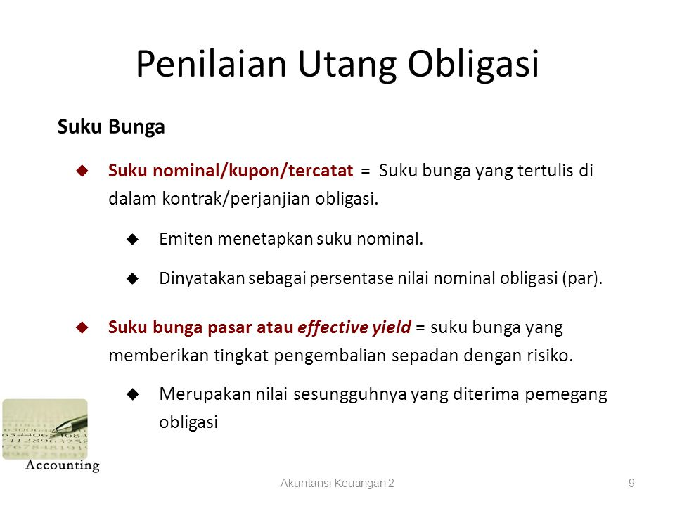 Penilaian Utang Obligasi Akuntansi Keuangan 29 Suku Bunga  Suku nominal/kupon/tercatat = Suku bunga yang tertulis di dalam kontrak/perjanjian obligasi.