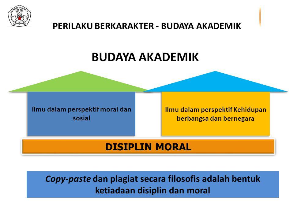 Copy-paste dan plagiat secara filosofis adalah bentuk ketiadaan disiplin dan moral DISIPLIN MORAL BUDAYA AKADEMIK PERILAKU BERKARAKTER - BUDAYA AKADEMIK Ilmu dalam perspektif moral dan sosial Ilmu dalam perspektif Kehidupan berbangsa dan bernegara