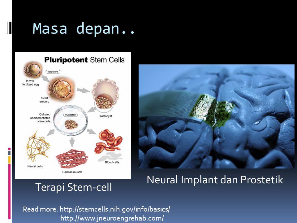 Masa depan.. Neural Implant dan Prostetik Terapi Stem-cell Read more: http://stemcells.nih.gov/info/basics/ http://www.jneuroengrehab.com/