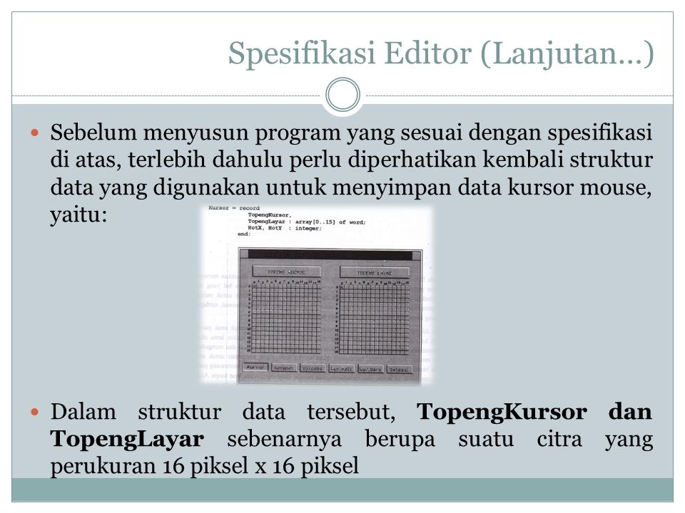 Spesifikasi Editor (Lanjutan…) Sebelum menyusun program yang sesuai dengan spesifikasi di atas, terlebih dahulu perlu diperhatikan kembali struktur da