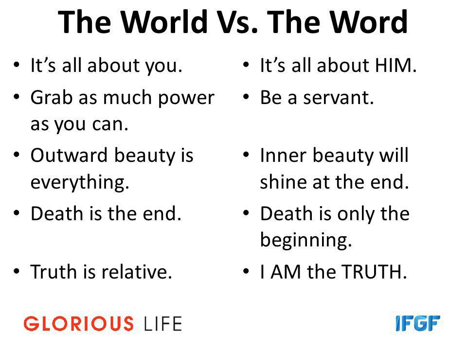 The World Vs. The Word It's all about you. Grab as much power as you can.