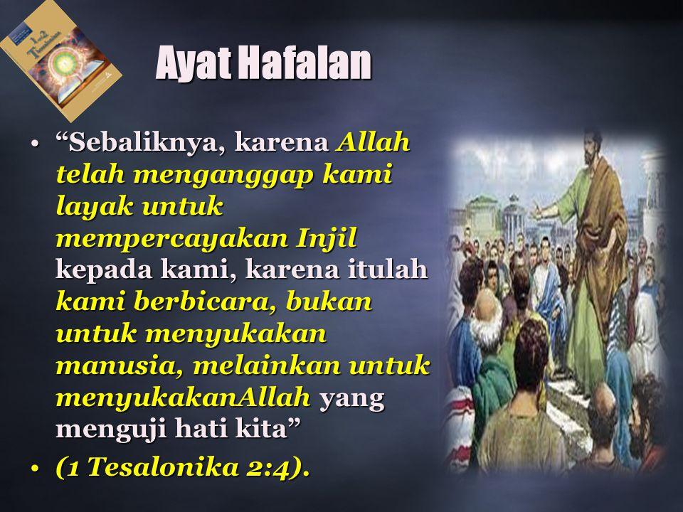 """Ayat Hafalan """"Sebaliknya, karena Allah telah menganggap kami layak untuk mempercayakan Injil kepada kami, karena itulah kami berbicara, bukan untuk me"""