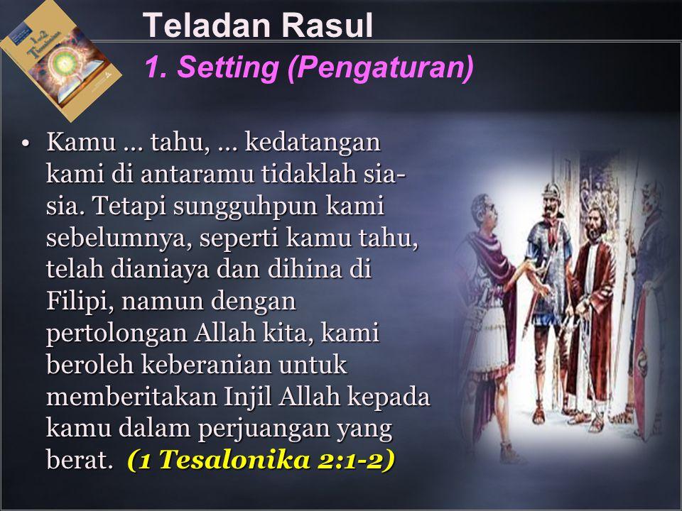 Teladan Rasul 1. Setting (Pengaturan) Kamu... tahu,... kedatangan kami di antaramu tidaklah sia- sia. Tetapi sungguhpun kami sebelumnya, seperti kamu